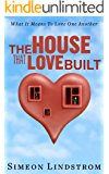 The House That Love Built - What It Means To Love One Another