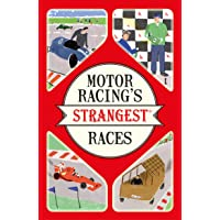 Motor Racing's Strangest Races: Extraordinary but True Stories from Over a Century of Motor Racing (The Strangest Series)