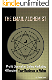 The Email Alchemist: Profit Diary of an Online Marketing Millionaire, Your Roadmap to Riches