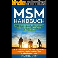 MSM Handbuch: Das hocheffektive Wundermittel gegen Schmerzen, Arthrose und Allergien. Aufnahme, Wirkung, Anwendungsgebiete, Nebenwirkungen und Kritik vom Wunderschwefel MSM.