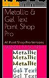 Metallic & Gel Text Paint Shop Pro: All Paint Shop Pro Versions (Paint Shop Pro Made Easy Book 345)