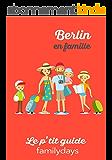 Berlin en famille : le p'tit guide Familydays: Les conseils Familydays pour voyager en famille