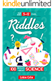Riddles: 100 riddles about SCIENCE: Riddles For Kids - Science Edition: 100 Riddles For Smart Kids, Easy And Tough Brain Teasers, Fun Questions And Quiz ... Ideal For Family Time (Riddles Book Book 4)