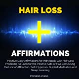 Hair Loss Affirmations: Positive Daily Affirmations for Individuals with Hair Loss Problems to Look for the Positive Side of Hair Loss Using the Law of Attraction, Self-Hypnosis, Guided Meditation