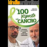 Le 100 risposte sul cancro: Tutto quello che c'è da sapere spiegato in modo chiaro e comprensibile