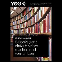 E-Books ganz einfach selber machen und vermarkten: Für Blogger, Unternehmen und Verlage/ Webseiten (Technik Ratgeber)