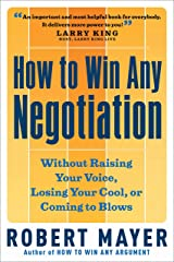 How to Win Any Negotiation: Without Raising Your Voice, Losing Your Cool or Coming to Blows Kindle Edition