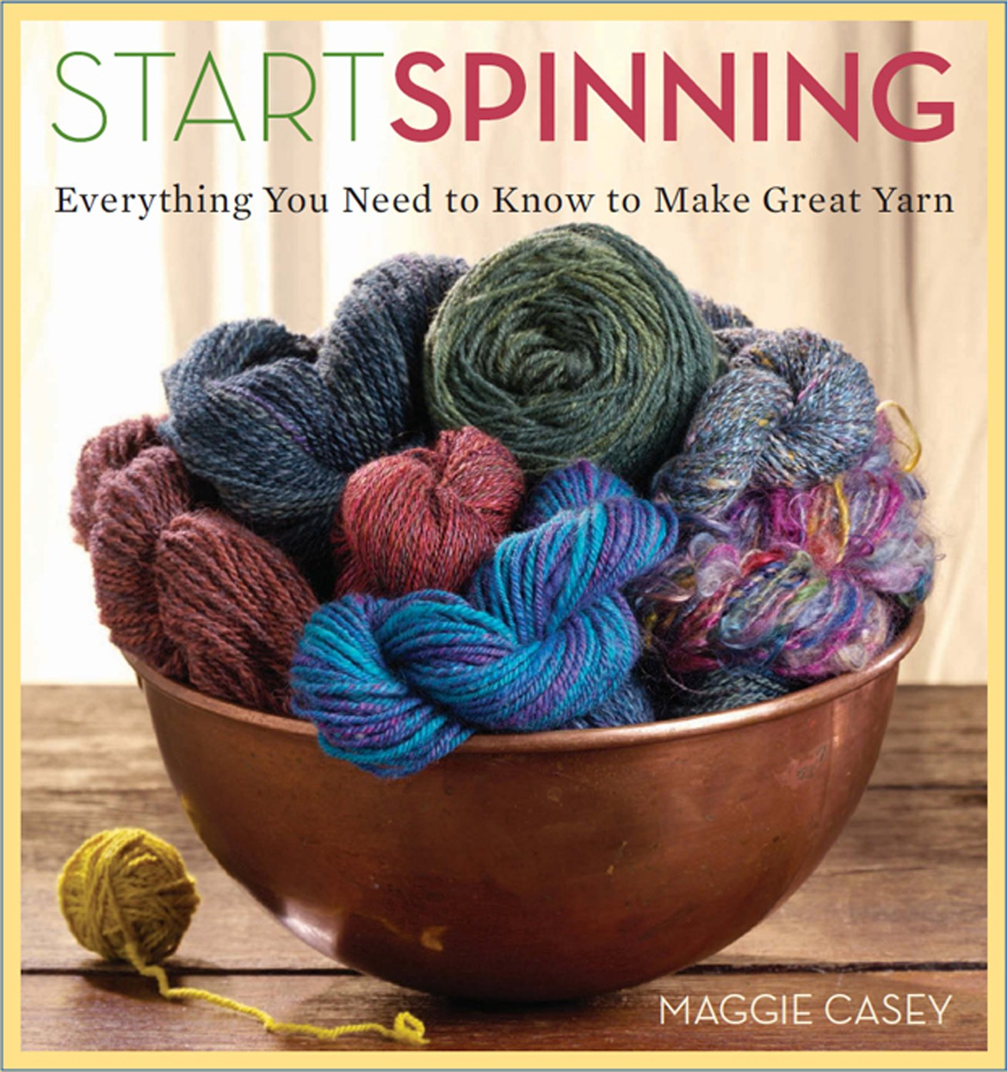 Start Spinning: Everything You Need to Know to Make Great Yarn ...