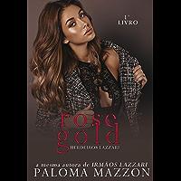 Rose Gold   Série Herdeiros Lazzari (Lazzari Children Livro 1)