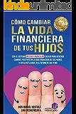 CÓMO CAMBIAR LA VIDA FINANCIERA DE TUS HIJOS: CON EL SISTEMA INGENIOFINACIERO