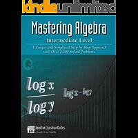 Mastering Algebra - Intermediate Level: Over 2,200 Solved Problems (Hamilton Education Guides Book 3)