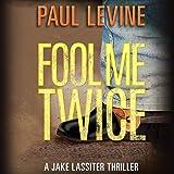 Fool Me Twice: Jake Lassiter Legal Thrillers, Book 6