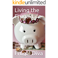Living the Frugal Life: 177 Money Saving & Budgeting Tips for Penny Pinchers