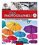 Tous Photographes ! 58 Leçons Pour Réussir Vos Photos