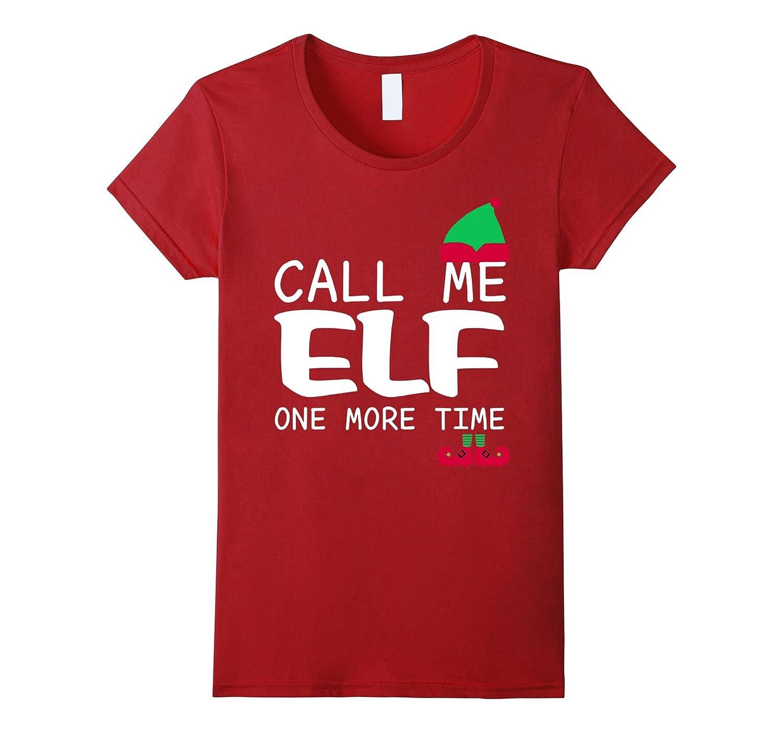 Call Me Elf One More Time T-shirt Christmas