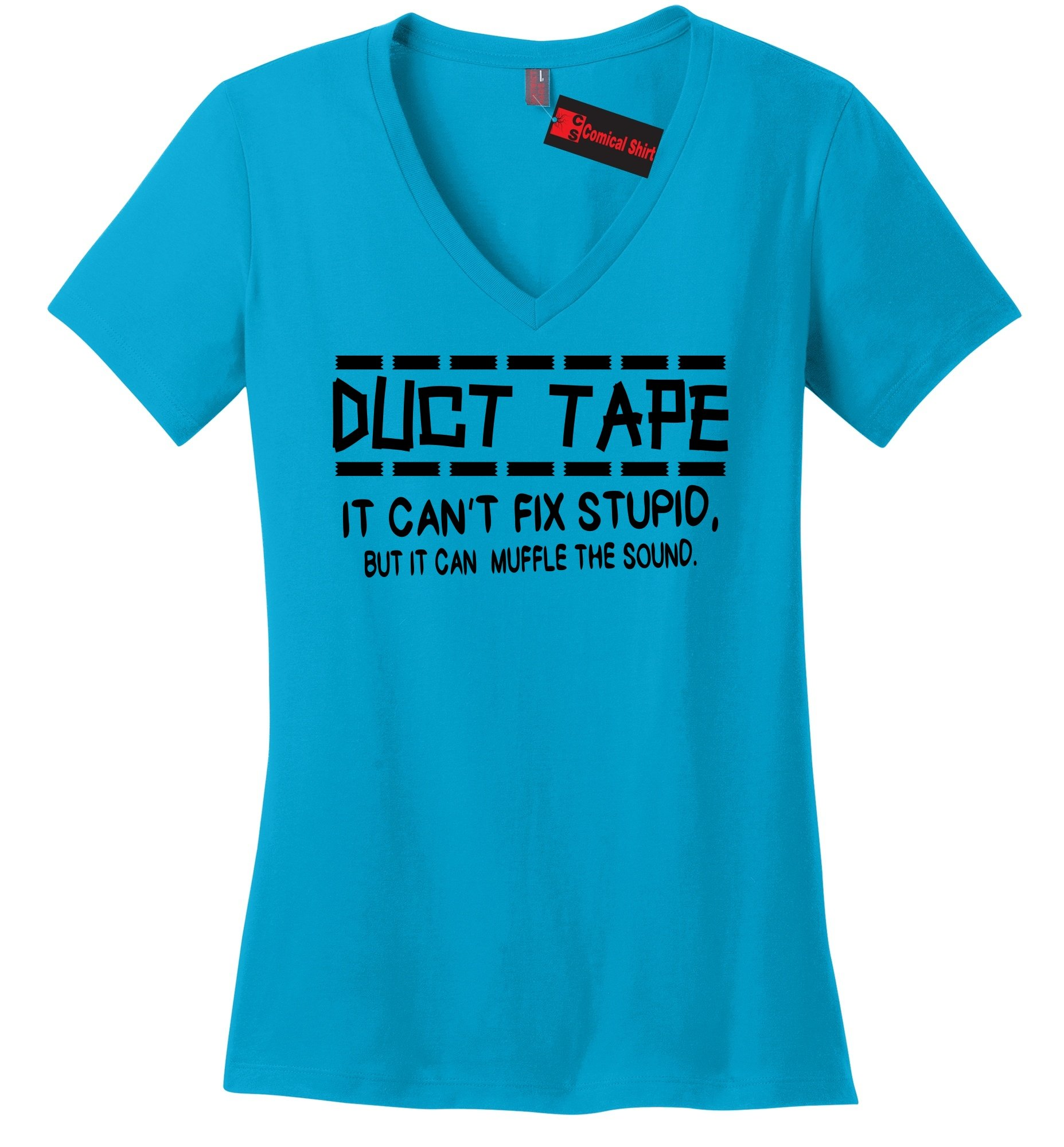 Comical Shirt Ladies Duct Tape Can't Fix Stupid Muffle Sound Turquoise XL