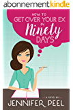 How to Get Over Your Ex in Ninety Days (English Edition)