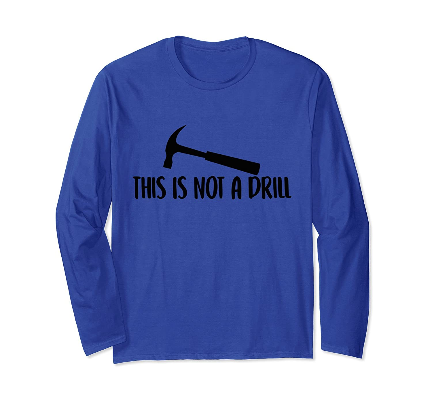 This Is Not A Drill Funny Text Long Sleeve Shirt-TH