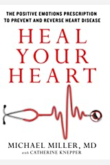 Heal Your Heart: The Positive Emotions Prescription to Prevent and Reverse Heart Disease Kindle Edition