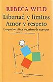 Libertad y límites. Amor y respeto: Lo que los niños necesitan de nosotros (Spanish Edition)
