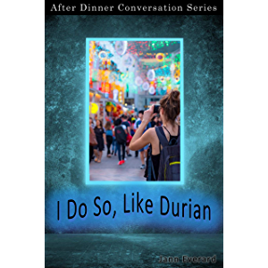 I Do So, Like Durian: After Dinner Conversation Short Story Series