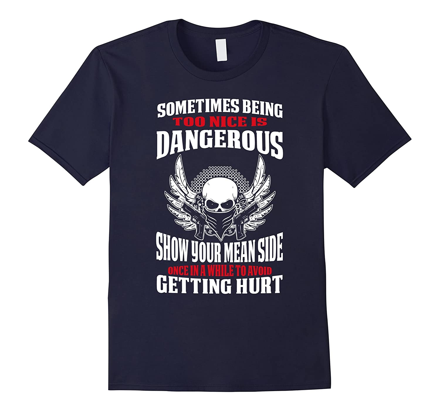 Being Too Nice Is Dangerous - Cool Dangerous Shirt-BN