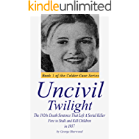 Uncivil Twilight: The 1920s Death Sentence that Left a Serial Killer Free to Stalk and Kill Children in 1937 (The Colder Case Series Book 1)