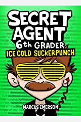 Secret Agent 6th Grader 2: Ice Cold Suckerpunch (a funny book for children ages 9-12): From the Creator of Diary of a 6th Grade Ninja Kindle Edition