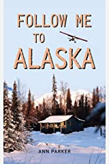 Follow Me to Alaska: A true story of one couple's adventure adjusting from life in a cul-de-sac in El Paso, Texas, to a cabin off-grid in the wilderness of Alaska Kindle Edition