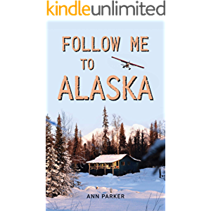 Follow Me to Alaska: A true story of one couple's adventure adjusting from life in a cul-de-sac in El Paso, Texas, to a…