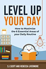 Level Up Your Day: How to Maximize the 6 Essential Areas of Your Daily Routine (English Edition) eBook Kindle