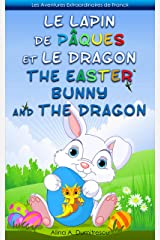 Le Lapin de Pâques et le Dragon The Easter Bunny and the Dragon: Livre d'images bilingue Français-Anglais pour enfants, Children's Bilingual Picture Book ... Stories for Children t. 6) (French Edition) Kindle Edition