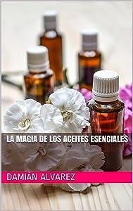 La Magia de los Aceites Esenciales (La Magia de ... nº 2)