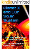 Planet X and Our Solar System: They don't want you to know the truth