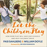 Let the Children Play: How More Play Will Save Our Schools and Help Children Thrive