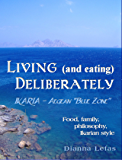 LIVING (and eating), DELIBERATELY - Ikaria: Aegean Blue Zone.: Food, family, philosophy, Ikarian style