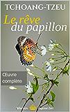 Le rêve du Papillon - Oeuvre complète de Tchouang Tseu (annoté)