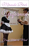 Uniformed: From Male to Maid (The Petticoating of Petunia Pinkpanties Book 2) (English Edition)