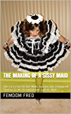 The Making Of A Sissy Maid: The First Part Of One Mans Journey Into Feminised Slavery To His Beautiful And Sadistic Wife (English Edition)