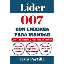 Líder 007 con licencia para mandar: El «líder de pacotilla» y sus daños colaterales (Spanish Edition) Oct 18, 2017