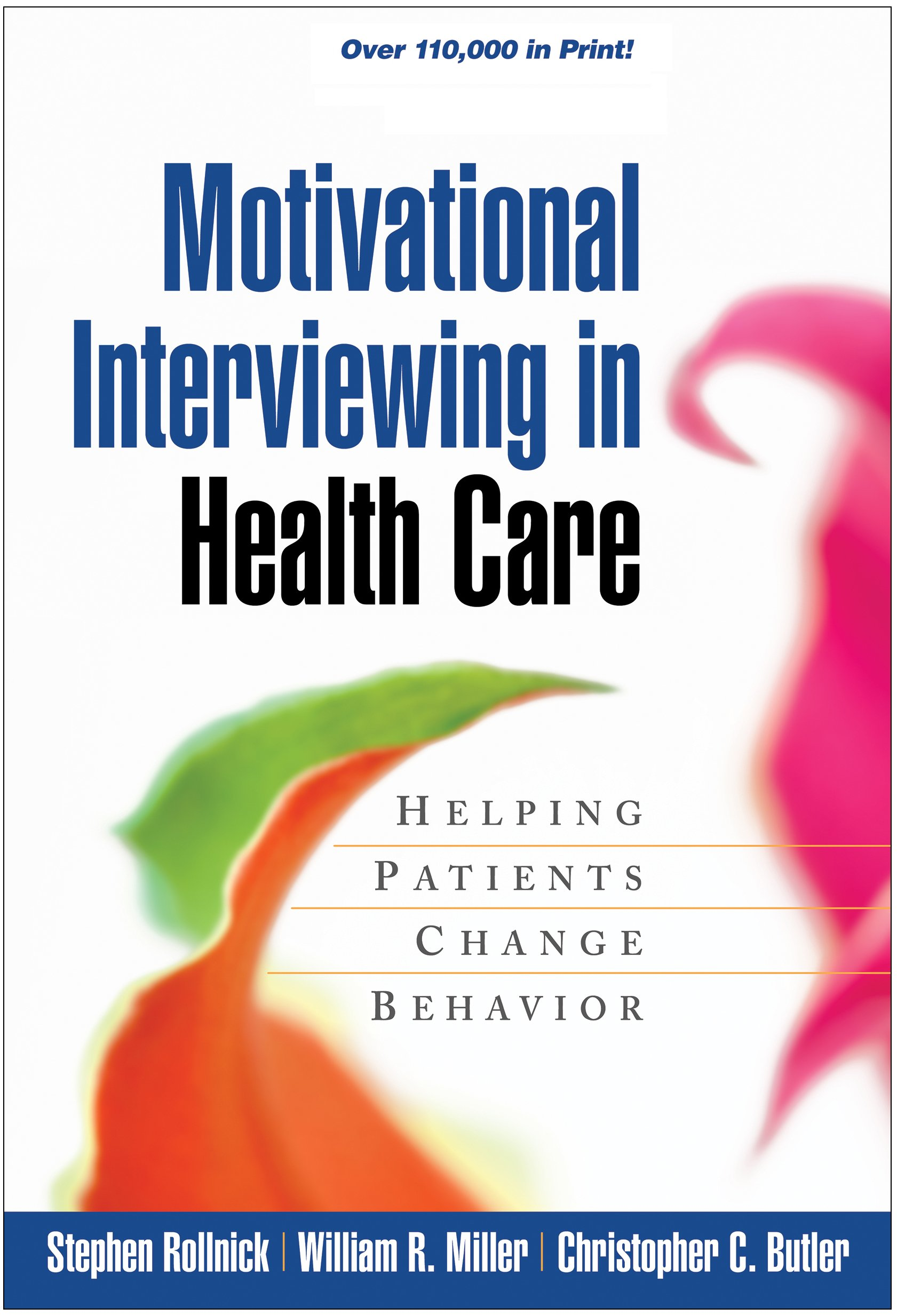 motivational interviewing in health care helping patients change motivational interviewing in health care helping patients change behavior stephen rollnick phd william r miller phd christopher c butler md