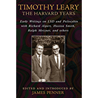 Timothy Leary: The Harvard Years: Early Writings on LSD and Psilocybin with Richard Alpert, Huston Smith, Ralph Metzner, and others (English Edition)