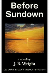 BEFORE SUNDOWN (Final Book of the frontier trilogy LEGEND of the DAWN) Kindle Edition