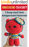 Amigurumi Crochet: 7 Easy and Cute Amigurumi Patterns: (Needlework) (Crochet Patterns Book 1)