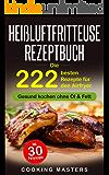 Heißluftfritteuse Rezeptbuch: Die 222 besten Rezepte für den Airfryer - Gesund kochen ohne Öl & Fett inkl. 30 Partyrezepte (German Edition)