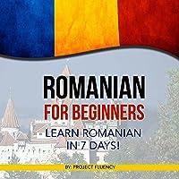 Romanian for Beginners: Learn Romanian in 7 days!