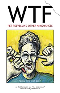 WTF - Pet Peeves and Other Annoyances