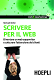 Scrivere per il web: Diventare un Web Copywriter e catturare l'attenzione dei clienti (Web & marketing 2.0)