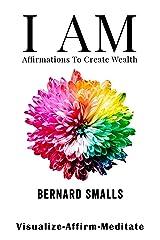 I AM Affirmations To Create Wealth: VAM! Visualize Affirm  & Meditate Kindle Edition
