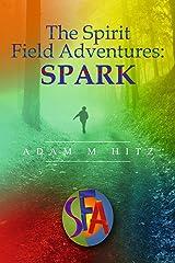 The Spirit Field Adventures: Spark Kindle Edition